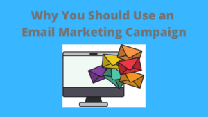 why use an email marketing campaign